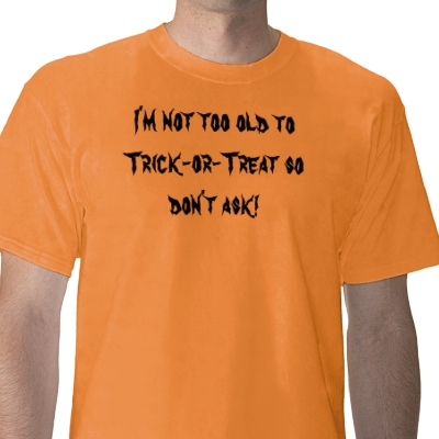 im_not_too_old_to_trick_or_treat_so_dont_ask_tshirt-p235749004959520556qnye_400